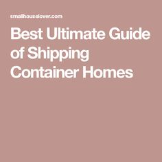 Best Ultimate Guide of Shipping Container Homes