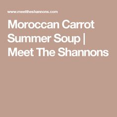 Moroccan Carrot Summer Soup | Meet The Shannons