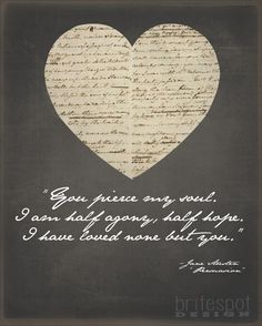 You pierce my soul. I am half agony, half hope. I have loved none but you. - Jane Austen Persuasion Wall Art.