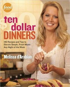 The NOOK Book (eBook) of the Ten Dollar Dinners: 140 Recipes & Tips to Elevate Simple, Fresh Meals Any Night of the Week : A Cookbook by Melissa d'Arabian, Network Ten, Food Network Star, Food Network Recipes, 10 Dollar Dinners, Vegetable Tian, Vegetable Recipes, Chicken Piccata, Budget Meals, Frugal Meals