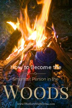 5 Steps to Becoming the Smartest Person in the Woods | www.TheSurvivalSherpa.com