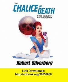 The Chalice of Death Three Novels of Mystery in Space (9781601253774) Robert Silverberg , ISBN-10: 160125377X  , ISBN-13: 978-1601253774 ,  , tutorials , pdf , ebook , torrent , downloads , rapidshare , filesonic , hotfile , megaupload , fileserve