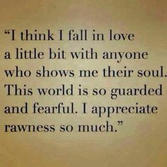 I appreciate rawness so much.