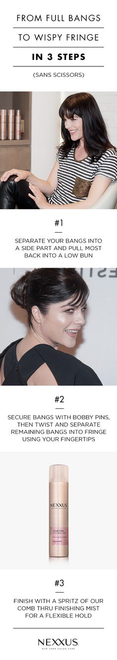 "To-fringe-or-not-to-fringe? That is always the very important question. We say yes! Especially if you are open to playing with a different style like Selma Blair did on the red carpet for the premiere of ""Geezer"" at the Tribeca Film Festival. With these 3 simple steps, fresh from the Nexxus salon, you'll go from full, thick bangs to wispy, out-of-your-eyes fringe—all sans scissors."