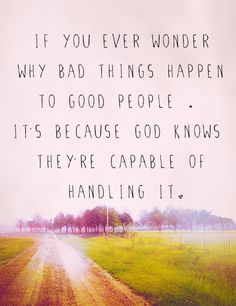 why bad things happen to good people ❤