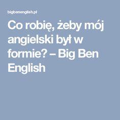 Co robię, żeby mój angielski był w formie? – Big Ben English