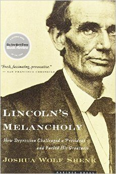 Lincoln's Melancholy:  How Depression Challenged a President and Fueled His Greatness by Joshua Wolf Shenk