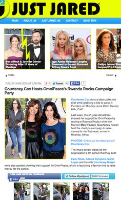 JustJared.com  http://www.justjared.com/2015/06/30/courteney-cox-hosts-omnipeaces-rwanda-rocks-campaign-party/