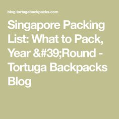 Singapore Packing List: What to Pack, Year 'Round - Tortuga Backpacks Blog