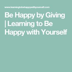 Be Happy by Giving | Learning to Be Happy with Yourself