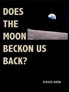 Does the Moon Beckon Us Back? David Brin, Science Fiction, Highlights, Moon, Technology, Space, Future, Sci Fi, The Moon