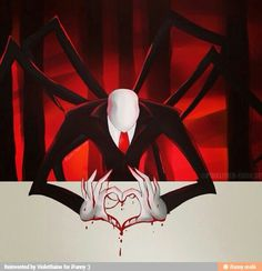 Other people: AHHH THEIRS BLOOD ON HIS HANDS AND ITS IN A HEART CREEPY! Me: Awww slendy your so cute! REPIN IF YOU AGREE TO THIS DESCRIPTION!!♥