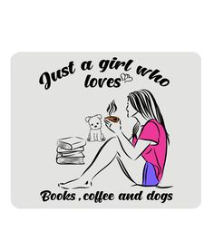Just A Girl Who Loves Books, Coffee And Dogs. Literary Gift Mousemat