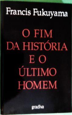 FRANCIS FUKUYAMA - O FIM DA HISTÓRIA E O ÚLTIMO HOMEM