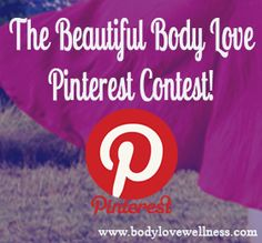 The Beautiful Body Love Pinterest Contest.  Click through to check it out!