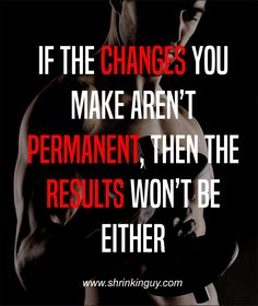 If the changes you make aren't permanent, then the results won't be either.