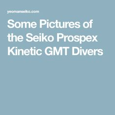 Some Pictures of the Seiko Prospex Kinetic GMT Divers