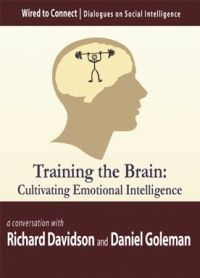 Cultivating emotional intelligence with Daniel Goleman and Richard Davidson.