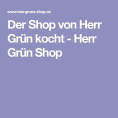 Der Shop von Herr Grün kocht - Herr Grün Shop