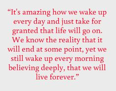 """""""It's amazing how we wake up every day and..."""" #quotes #love #life #death #dying #quotesaboutlove #quotesaboutlife #youth #family"""