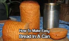 How To Make Easy Bread In A Can - This is a cool little trick for camping or bugging out.