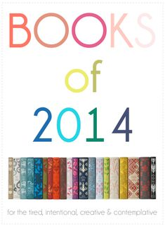 Books of 2014 (for the tired, intentional, creative & contemplative)