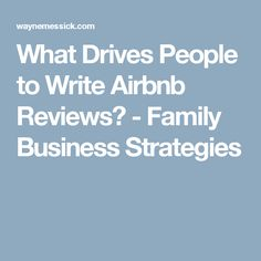 What Drives People to Write Airbnb Reviews? - Family Business Strategies