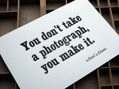 """""""You don't take a photograph, you make it."""" Ansel Adams #photography #quote"""