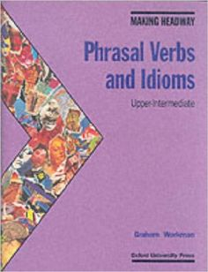 Making Headway : Phrasal Verbs and Idioms Upper-Intermediate Author : Graham Workman Free Ebooks Online, Idioms, Novels, Language, Cl, Graham, Search, Livres, Languages