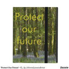'Protect Our Future' - Customizable iPad Case Ipad 1, Ipad Case, Beautiful Images, Encouragement, Future, Products, Future Tense, Gadget