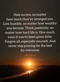 Hate no one, no matter how much they've wronged you. Live humbly, no matter how wealthy Giving Quotes, Ali Quotes, People Quotes, Quotable Quotes, Wisdom Quotes, Funny Quotes, Life Is Hard Quotes, Quotes About Hate, Dream Quotes