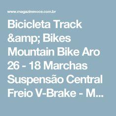 Bicicleta Track & Bikes Mountain Bike Aro 26 - 18 Marchas Suspensão Central Freio V-Brake - Magazine Analuzia