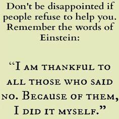"""No te decepciones si la gente se niega a ayudarte. Recuerda las palabras de Einstein: """"Estoy agradecido a todos los que dijeron que no, porque por ellos, lo hice yo mismo"""""""