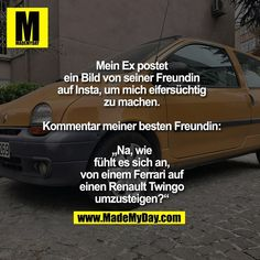 """My ex posts a picture of his girlfriend on Insta to make me jealous. Comment by my best friend: """"Well, how does it feel to switch from a Ferrari to a Renault Twingo?"""" The post My ex post a picture of his friend … appeared first on Riverdale Memes. Wtf Funny, Funny Facts, Funny Jokes, Hilarious, My Best Friend, Best Friends, Riverdale Memes, Bff Quotes, School Memes"""