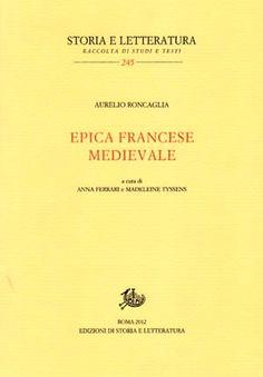 Epica francese medievale / Aurelio Roncaglia ; a cura di Anna Ferrari e Madeleine Tyssens - Roma : Edizioni di storia e letteratura, 2012
