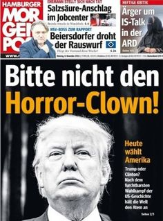 "Trump Horror Clown Other German newspapers took a similar stance on Trump. The least subtle might have been from the Hamburger Morgenpost, which begged the U.S., ""Please, not the horror-clown!"""