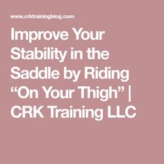 """Improve Your Stability in the Saddle by Riding """"On Your Thigh"""" 