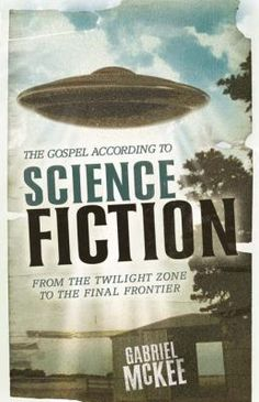 Book: The Gospel According to Science Fiction: From the Twilight Zone to the Final Frontier - Mckee, Gabriel