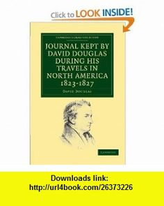 Journal Kept by David Douglas during his Travels in North America 1823-1827 Together with a Particular Description of Thirty-Three Species of ... Library Collection - Life Sciences) (9781108033770) David Douglas , ISBN-10: 1108033776  , ISBN-13: 978-1108033770 ,  , tutorials , pdf , ebook , torrent , downloads , rapidshare , filesonic , hotfile , megaupload , fileserve