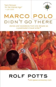 Marco Polo Didn t Go There  Stories and Revelations from One Decade as a  Postmodern Travel Writer (Travelers  Tales Guides) 6c4e39e801b70