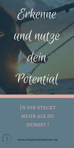 Erkenne und nutze dein Potential. In dir steckt mehr, als du denkst!