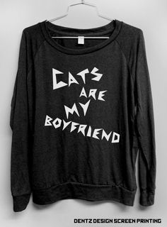 Cat Shirt  Cats are my Boyfriend  Black by DentzDesign on Etsy, $29.00