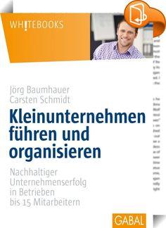 Kleinunternehmen führen und organisieren    ::  Unternehmensführung aus der Praxis für die Praxis mit zahlreichen erprobten Tools