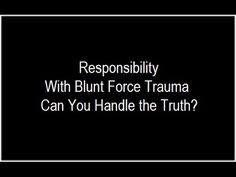 Taking Repsonsibility With Blunt Force Trauma