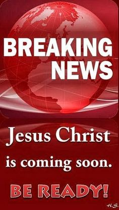 BREAKING NEWS: Be ready because Jesus is coming soon to redeem His children. You need only to repent of your earthly sins and ask Him to enter your heart.  If so, ye shall receive the gift of the Holy Spirit and He shall speak to your heart. <3