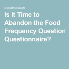 Is It Time to Abandon the Food Frequency Questionnaire?