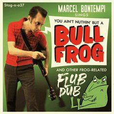 Marcel Bontempi - Sings You Ain't Nuthin' But A Bull Frog And Other Frog-Related Flub Dub Greatest Album Covers, Cool Album Covers, Marcel, Lp Cover, Cover Art, Bad Album, Great Albums, Piece Of Music, Sound Of Music