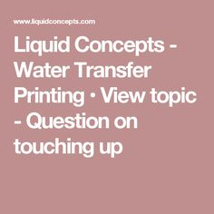 Liquid Concepts - Water Transfer Printing • View topic - Question on touching up