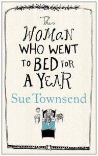 The Woman Who Went to Bed for a Year by Sue Townsend - summer holiday, beach/pool book... Touching and fabulously funny.