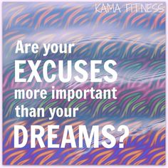 Are your EXCUSES more important?